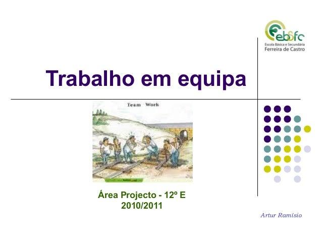 Trabalho em equipa Área Projecto - 12º E 2010/2011 Artur Ramísio
