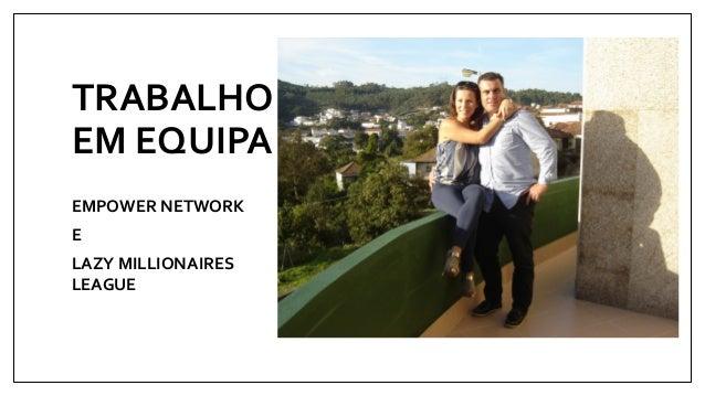 TRABALHO  EM EQUIPA  EMPOWER NETWORK  E  LAZY MILLIONAIRES  LEAGUE