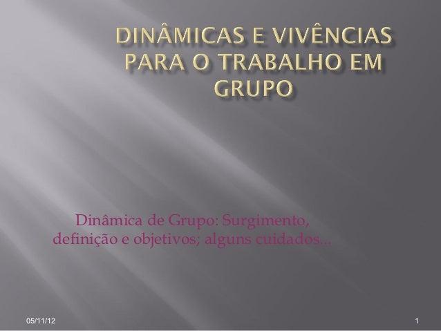 Dinâmica de Grupo: Surgimento,       definição e objetivos; alguns cuidados...05/11/12                                    ...