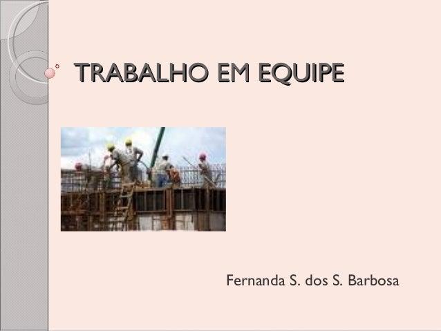 TRABALHO EM EQUIPE  Fernanda S. dos S. Barbosa