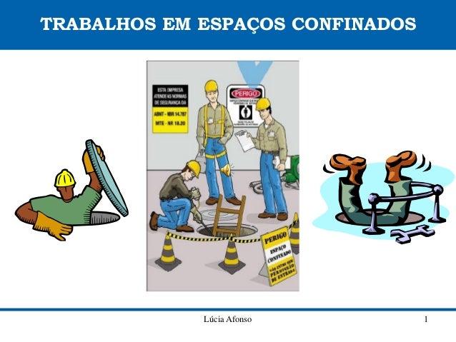 TRABALHOS EM ESPAÇOS CONFINADOS             Lúcia Afonso         1