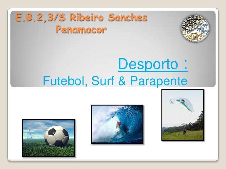 E.B.2,3/S Ribeiro Sanches Penamacor <br />Desporto :<br />Futebol, Surf & Parapente <br />