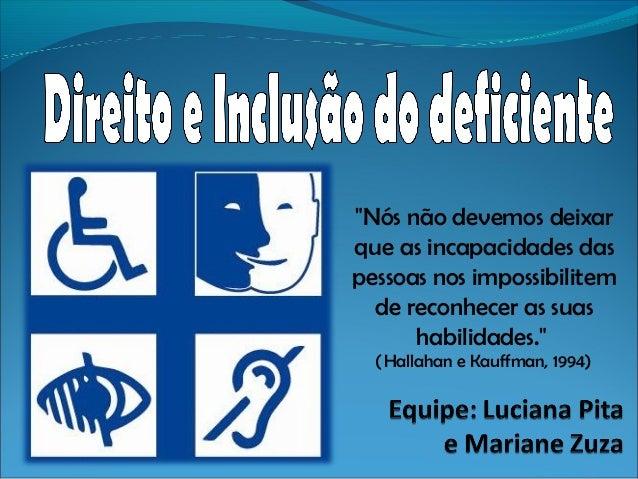 """""""Nós não devemos deixar que as incapacidades das pessoas nos impossibilitem de reconhecer as suas habilidades."""" (Hallahan..."""