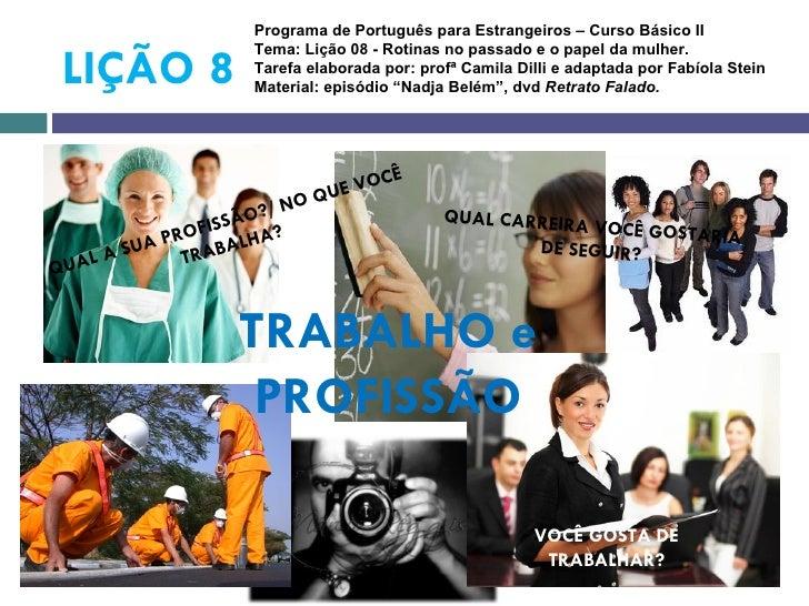 Programa de Português para Estrangeiros – Curso Básico II                    Tema: Lição 08 - Rotinas no passado e o papel...