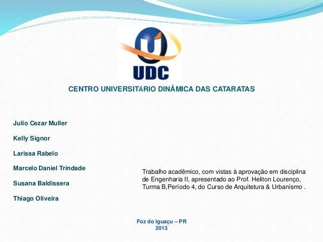 CENTRO UNIVERSITÁRIO DINÂMICA DAS CATARATAS Julio Cezar Muller Kelly Signor Larissa Rabelo Marcelo Daniel Trindade Susana ...