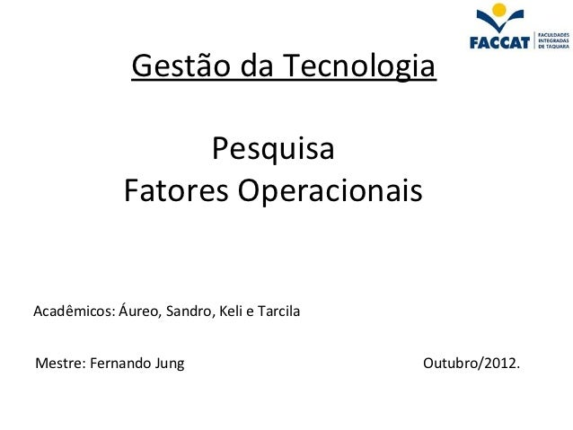 Gestão da Tecnologia                   Pesquisa             Fatores OperacionaisAcadêmicos: Áureo, Sandro, Keli e TarcilaM...