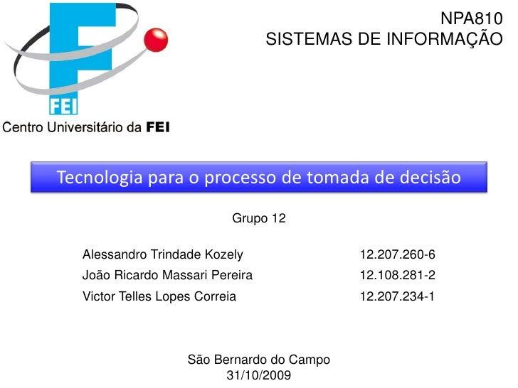 NPA810<br />SISTEMAS DE INFORMAÇÃO<br />Tecnologiapara o processo de tomada de decisão<br />São Bernardo do Campo <br />31...