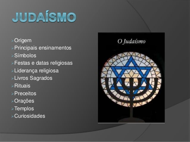 Origem Principais ensinamentos Símbolos Festas e datas religiosas Liderança religiosa Livros Sagrados Rituais Prec...