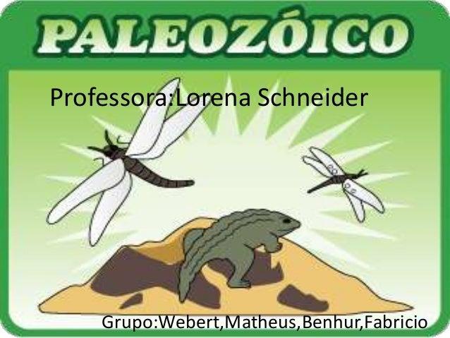 Professora:Lorena Schneider Grupo:Webert,Matheus,Benhur,Fabricio