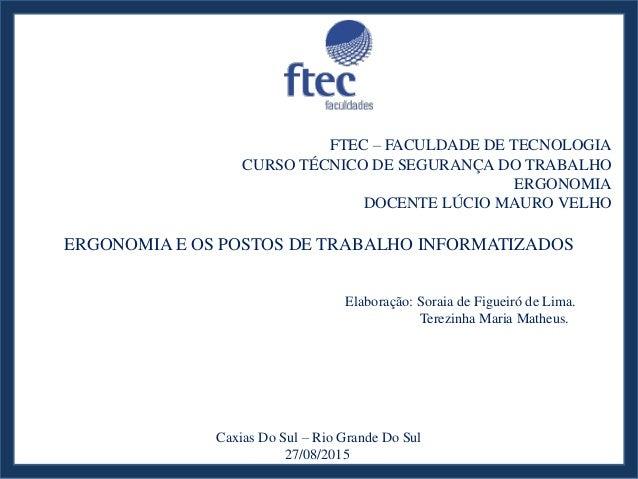 FTEC – FACULDADE DE TECNOLOGIA CURSO TÉCNICO DE SEGURANÇA DO TRABALHO ERGONOMIA DOCENTE LÚCIO MAURO VELHO ERGONOMIA E OS P...