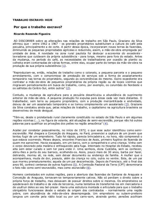 TRABALHO ESCRAVO: HOJE Por que o trabalho escravo? Ricardo Rezende Figueira AO DISCORRER sobre as alterações nas relações ...