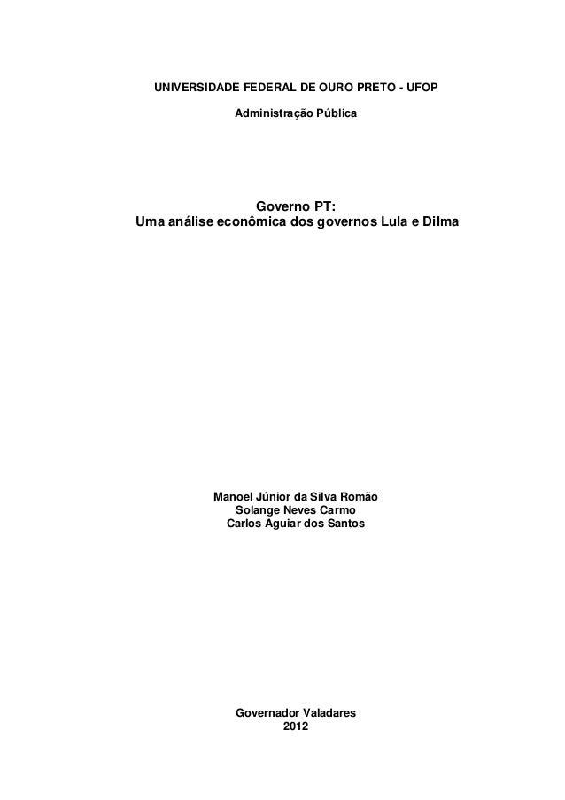 UNIVERSIDADE FEDERAL DE OURO PRETO - UFOP Administração Pública  Governo PT: Uma análise econômica dos governos Lula e Dil...