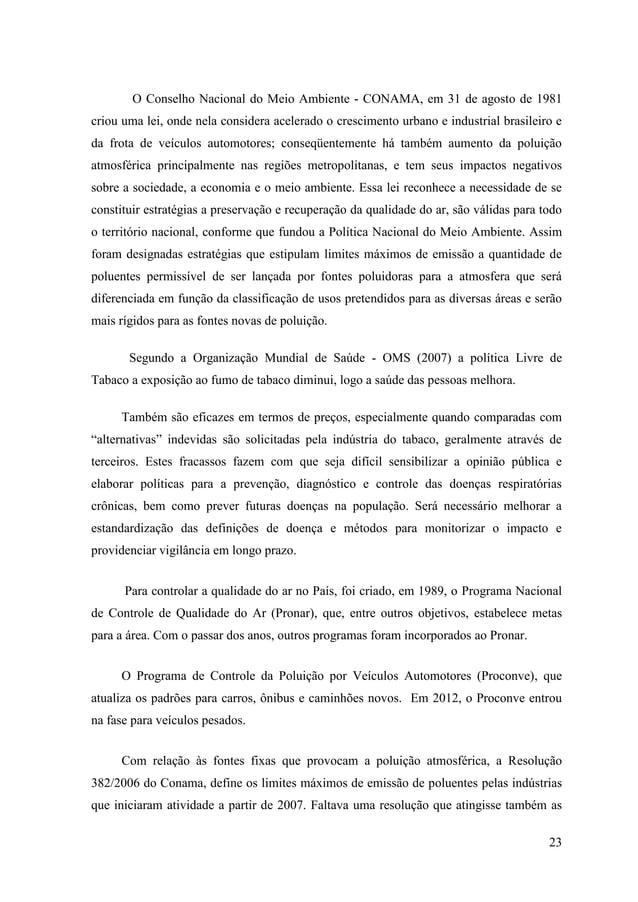 O Conselho Nacional do Meio Ambiente - CONAMA, em 31 de agosto de 1981criou uma lei, onde nela considera acelerado o cresc...