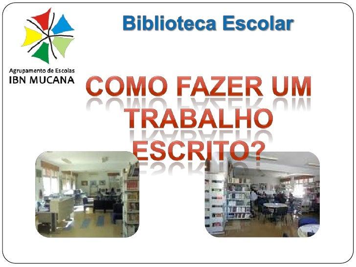 Biblioteca Escolar<br />Como fazer um trabalhoescrito?<br />