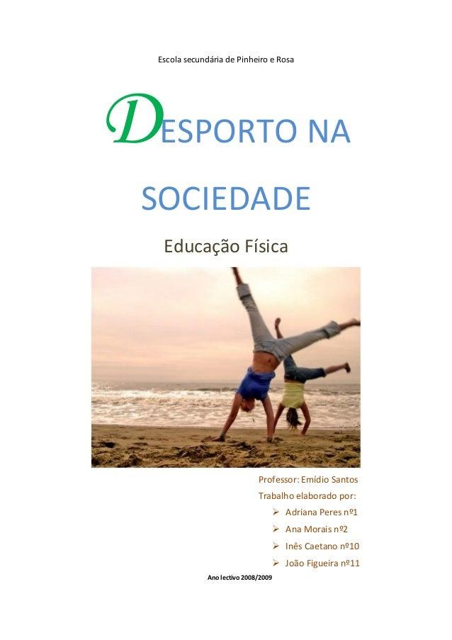 Escola secundária de Pinheiro e Rosa DESPORTO NA SOCIEDADE Educação Física Professor: Emídio Santos Trabalho elaborado por...