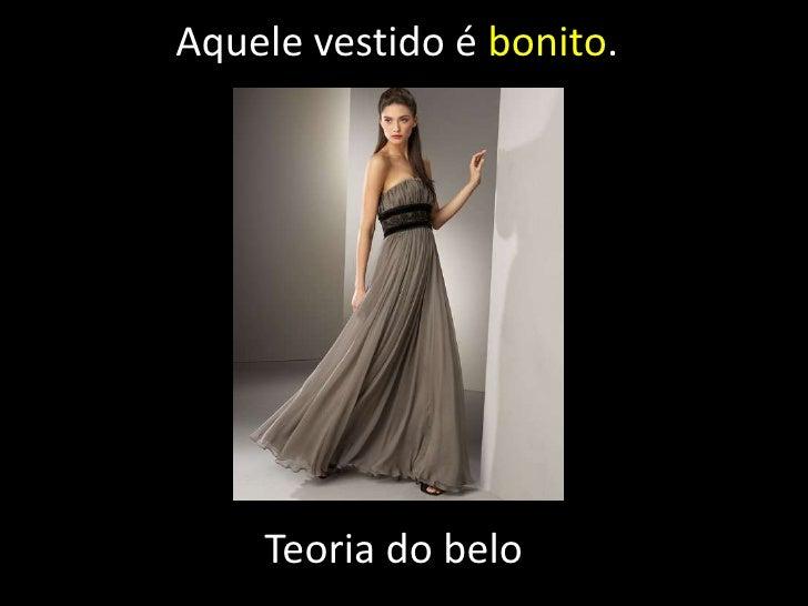 Aquele vestido é bonito.<br />Teoria do belo<br />