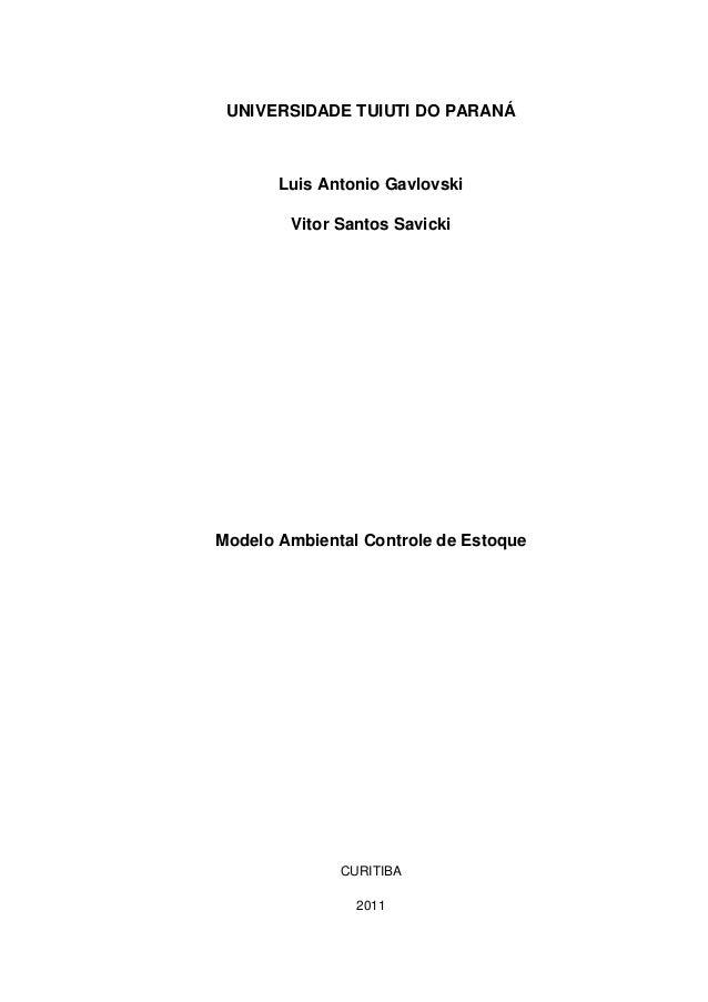 UNIVERSIDADE TUIUTI DO PARANÁ  Luis Antonio Gavlovski Vitor Santos Savicki  Modelo Ambiental Controle de Estoque  CURITIBA...