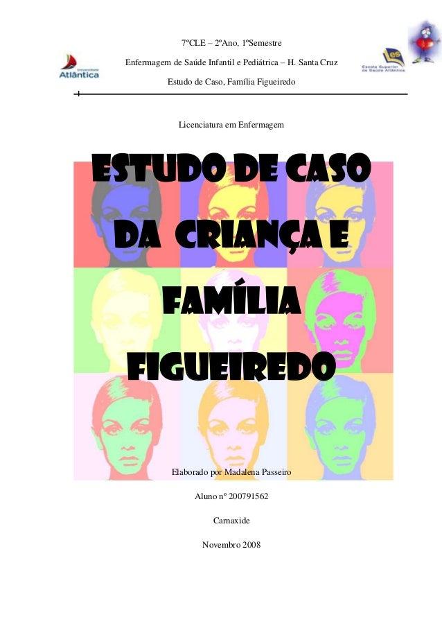 7ºCLE – 2ºAno, 1ºSemestre        Enfermagem de Saúde Infantil e Pediátrica – H. Santa Cruz                   Estudo de Cas...