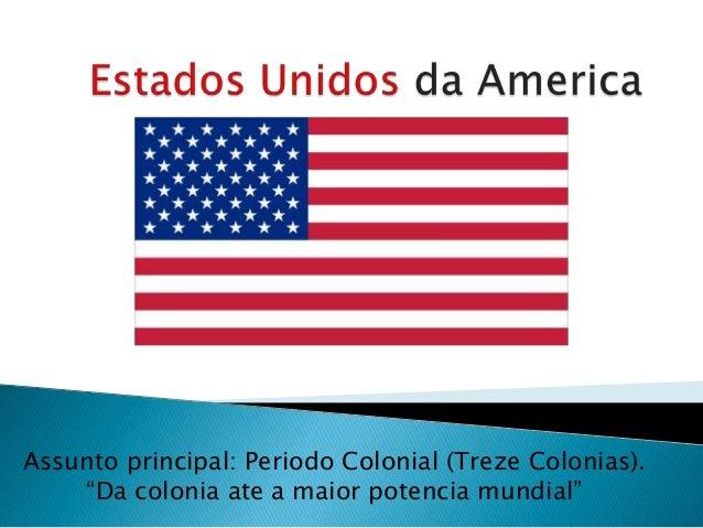 """Assunto principal: Periodo Colonial (Treze Colonias).    """"Da colonia ate a maior potencia mundial"""""""