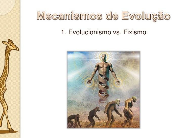 Mecanismos de Evolução<br />1. Evolucionismo vs. Fixismo<br />