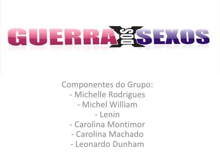 Componentes do Grupo:  - Michelle Rodrigues     - Michel William          - Lenin  - Carolina Montimor   - Carolina Machad...