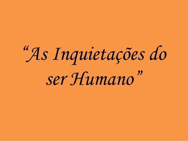 """""""As Inquietações do ser Humano"""""""