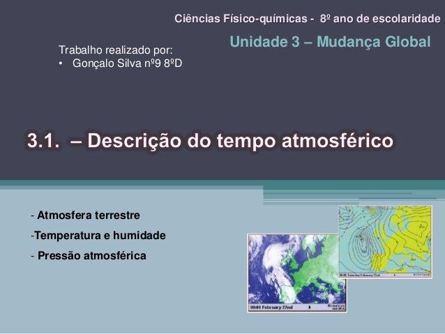 Unidade 3 – Mudança GlobalCiências Físico-químicas - 8º ano de escolaridade- Atmosfera terrestre-Temperatura e humidade- P...