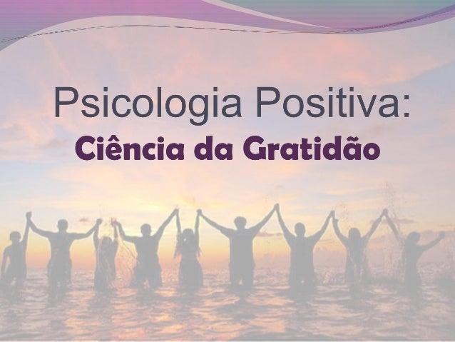 Oque é Psicologia Positiva? A Psicologia Positiva é a ciência que estuda os aspectos positivos da vida humana como o otim...
