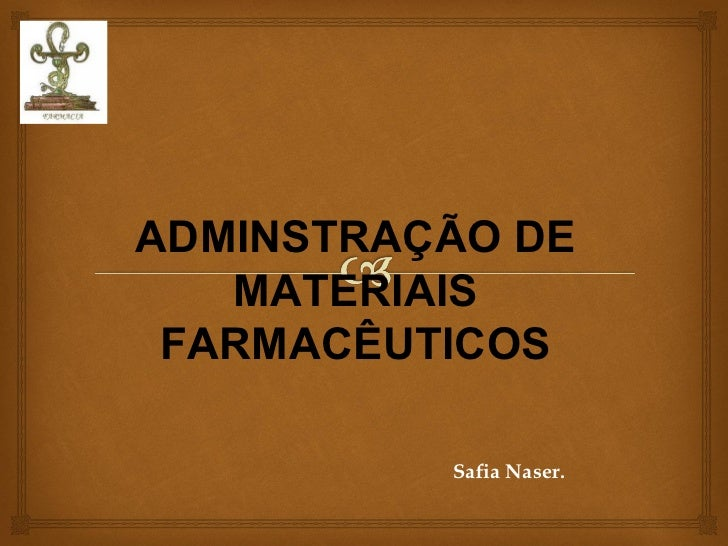 Safia Naser. ADMINSTRAÇÃO DE MATERIAIS FARMACÊUTICOS