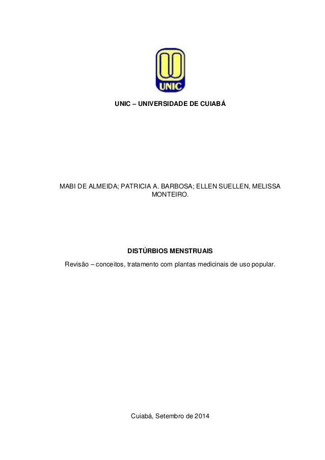 UNIC – UNIVERSIDADE DE CUIABÁ  MABI DE ALMEIDA; PATRICIA A. BARBOSA; ELLEN SUELLEN, MELISSA MONTEIRO.  DISTÚRBIOS MENSTRUA...