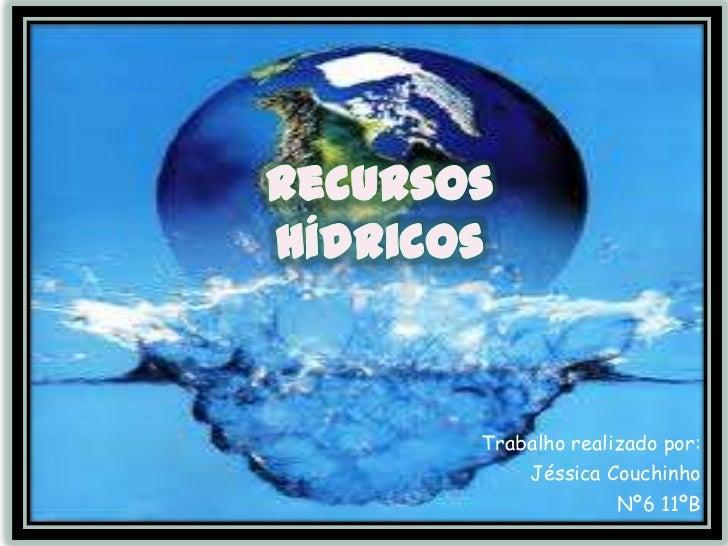 RecursosHídricos<br />Trabalho realizado por:<br />Jéssica Couchinho<br />Nº6 11ºB<br />