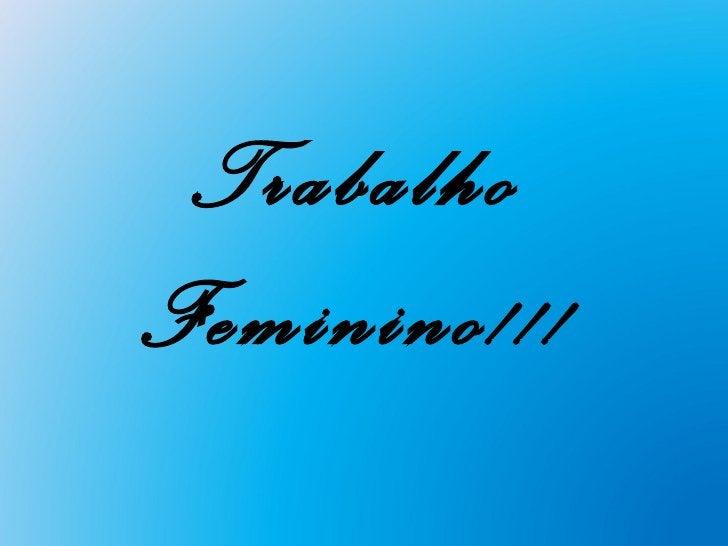 TrabalhoFeminino!!!