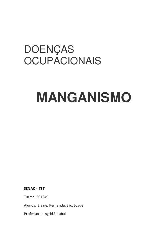 DOENÇAS  OCUPACIONAIS  MANGANISMO  SENAC - TST  Turma: 2013/9  Alunos: Elaine, Fernanda, Elio, Josué  Professora: Ingrid S...