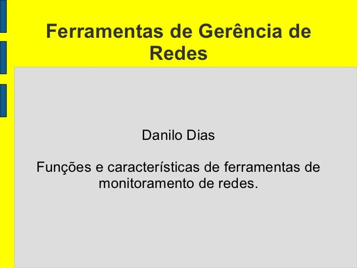 Ferramentas de Gerência de           Redes               Danilo DiasFunções e características de ferramentas de        mon...