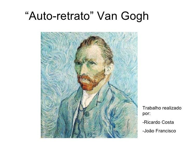 """Auto-retrato"" Van Gogh                     Trabalho realizado                     por:                     -Ricardo Costa..."