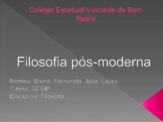  Na filosofia, o pós-modernismo é as mudanças ocorridas na ciência, nas artes e na sociedade desde 1950.