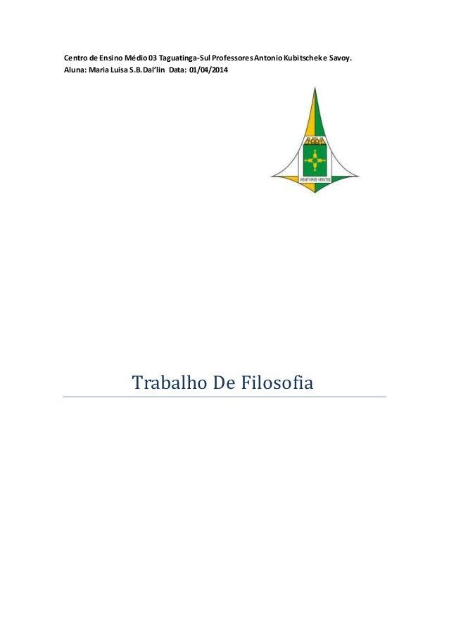 Centro de Ensino Médio03 Taguatinga-Sul ProfessoresAntonioKubitscheke Savoy. Aluna: Maria Luisa S.B.Dal'lin Data: 01/04/20...