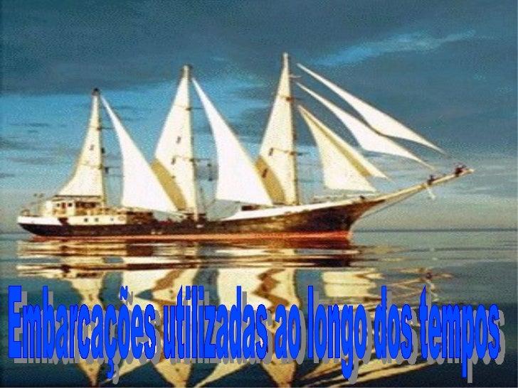 Embarcações utilizadas ao longo dos tempos