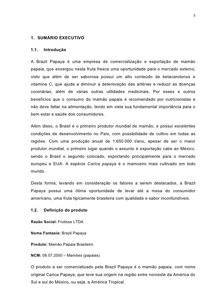 51. SUMÁRIO EXECUTIVO1.1.   IntroduçãoA Brazil Papaya é uma empresa de comercialização e exportação de mamãopapaia, que en...