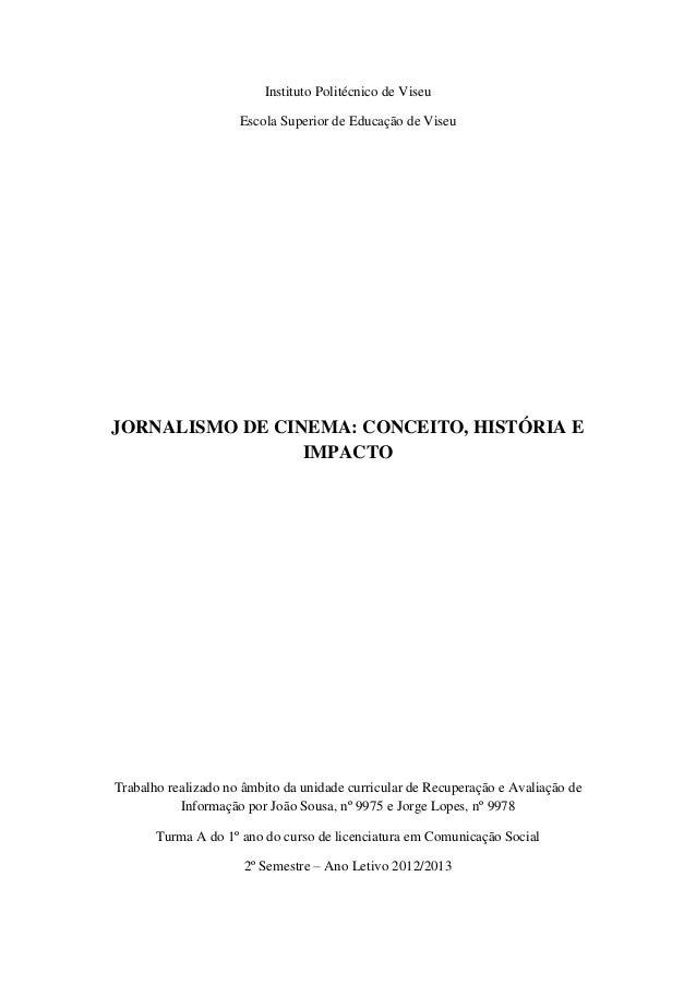 Instituto Politécnico de Viseu Escola Superior de Educação de Viseu JORNALISMO DE CINEMA: CONCEITO, HISTÓRIA E IMPACTO Tra...