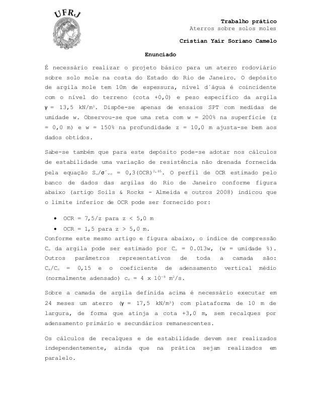 Trabalho prático Aterros sobre solos moles Cristian Yair Soriano Camelo Enunciado É necessário realizar o projeto básico p...