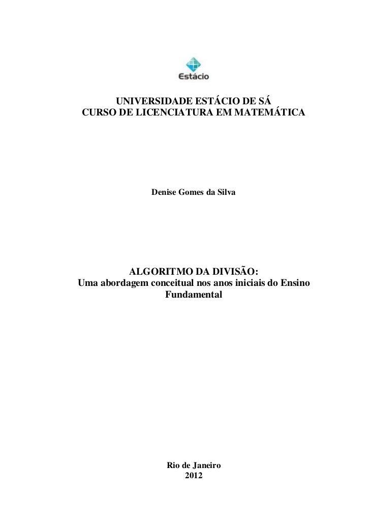 UNIVERSIDADE ESTÁCIO DE SÁCURSO DE LICENCIATURA EM MATEMÁTICA                Denise Gomes da Silva          ALGORITMO DA D...