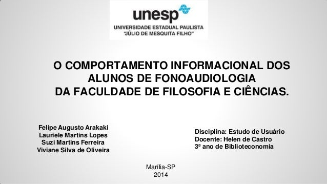 O COMPORTAMENTO INFORMACIONAL DOS ALUNOS DE FONOAUDIOLOGIA DA FACULDADE DE FILOSOFIA E CIÊNCIAS.  Felipe Augusto Arakaki L...