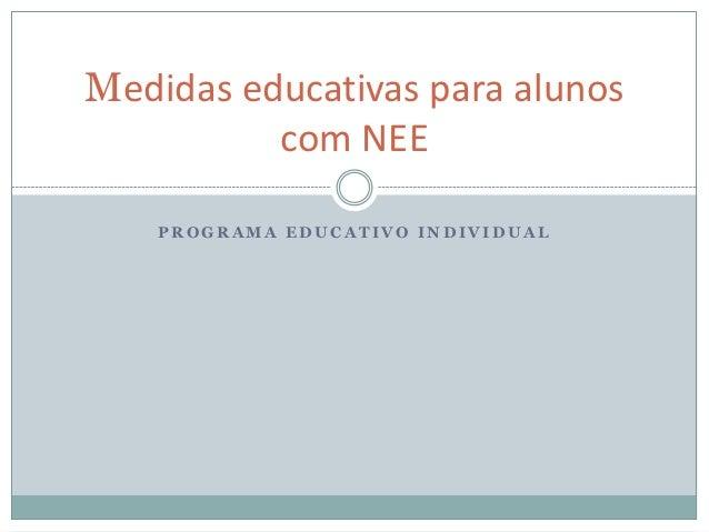 Medidas educativas para alunos          com NEE    PROGRAMA EDUCATIVO INDIVIDUAL