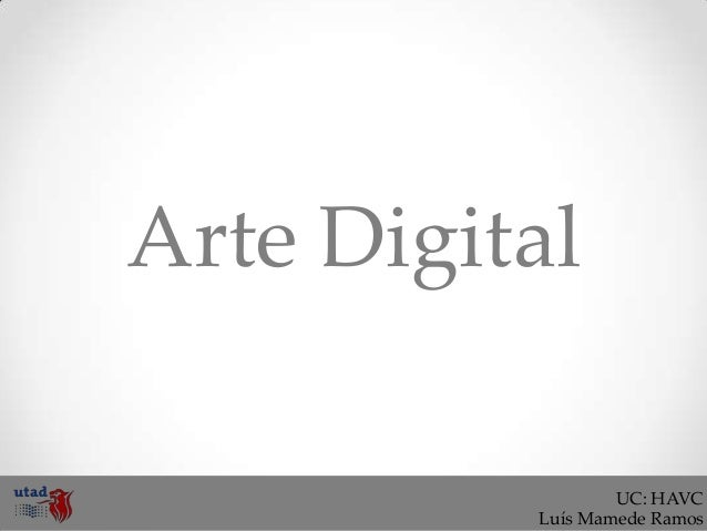 Arte Digital                  UC: HAVC          Luís Mamede Ramos