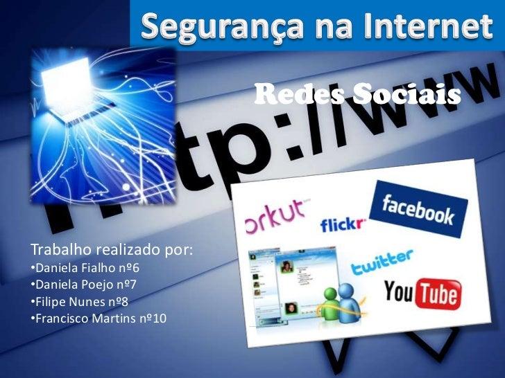 Segurança na Internet<br />Redes Sociais <br />Trabalho realizado por:<br /><ul><li>Daniela Fialho nº6