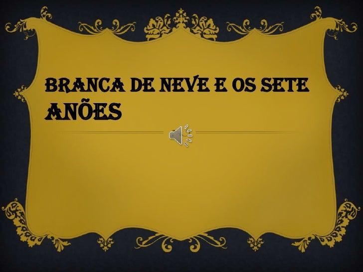 BRANCA DE NEVE E OS SETEANÕES