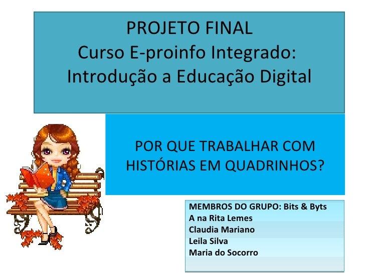 PROJETO FINAL  Curso E-proinfo Integrado:Introdução a Educação Digital       POR QUE TRABALHAR COM      HISTÓRIAS EM QUADR...
