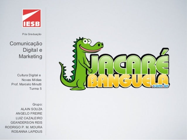Pós GraduaçãoComunicaçãoDigital eMarketingCultura Digital eNovas MídiasProf. Marcelo MinuttiTurma 5Grupo:ALAIN SOUZAANGELO...