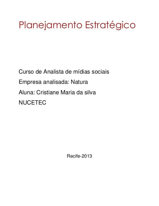 Planejamento Estratégico Curso de Analista de mídias sociais Empresa analisada: Natura Aluna: Cristiane Maria da silva NUC...